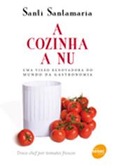 A cozinha a nu: uma visão renovadora do mundo da gastronomia  - 1ª ed.