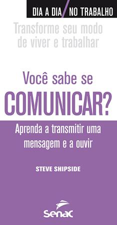 Você sabe se comunicar? Aprenda transmitir uma mensagem e a ouvir - 1ª ed.