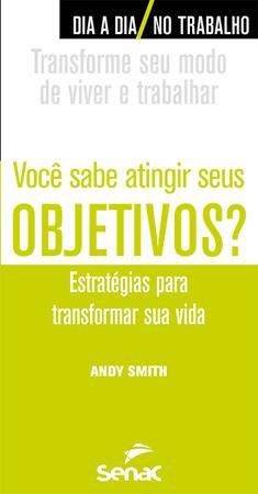 Você sabe atingir seus objetivos? Estratégias para transformar sua vida - 1ª ed.