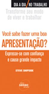 Você sabe fazer uma boa apresentação? Expresse-se com confiança e cause grande impacto - 1ª ed.