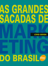 As grandes sacadas de marketing do Brasil - 1ª ed.