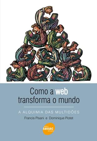 Como a web transforma o mundo - 1ª ed.