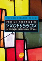 Perfil e formação do professor de educação profissional técnica - 1ª ed.