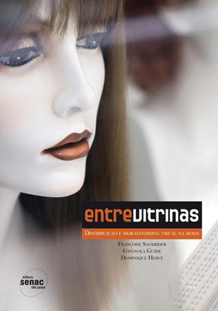 Entre vitrinas: distribuição e merchandising visual na moda - 1ª ed.