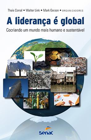 A liderança é global: cocriando um mundo mais humano e sustentável - 1ª ed.