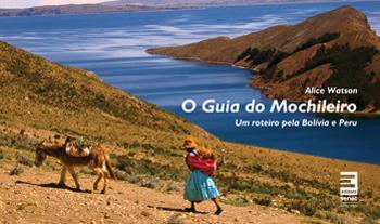 O guia do mochileiro: um roteiro pela Bolívia e Peru - 2ª ed.