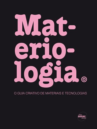 Materiologia: o guia criativo de materiais e tecnologias - 1.a EDIÇÃO