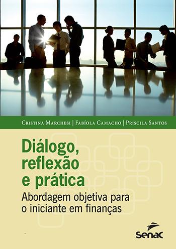 Diálogo, reflexão e prática: abordagem objetiva para o iniciante em finanças - 5ª ed.