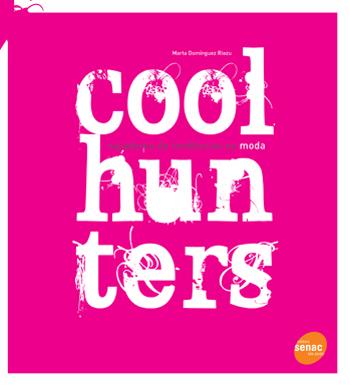 Coolhunters: caçadores de tendências na moda - 1.a EDIÇÃO