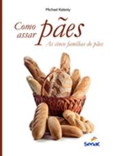 Como assar pães: as cinco famílias de pães - 2ª ed.
