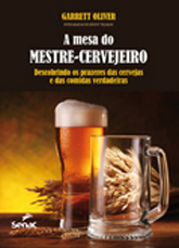 A mesa do mestre-cervejeiro: descobrindo os prazeres das cervejas e das comidas verdadeiras - 1ª ed.