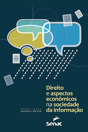 Direito e aspectos econômicos na sociedade da informação - 1ª ed.
