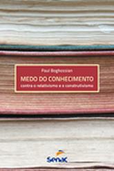 Medo do conhecimento: contra o relativismo e o construtivismo - 1ª ed.