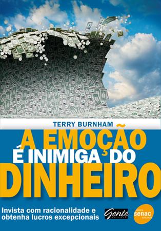 A emoção é inimiga do dinheiro: invista com racionalidade e obtenha lucros excepcionais - 1ª ed.