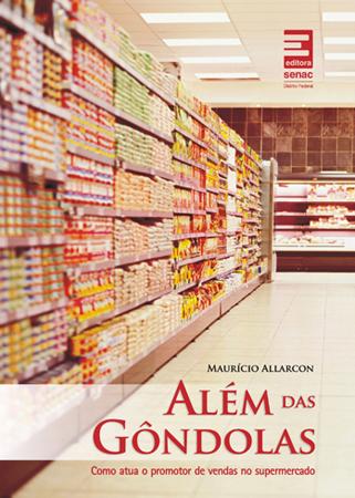 Além das gôndolas: como atua o promotor de vendas no supermercado - 2ª ed.