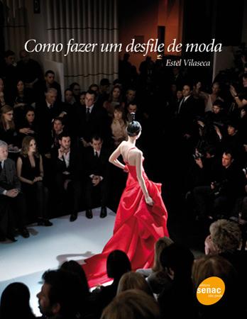Como fazer um desfile de moda - 1ª ed.
