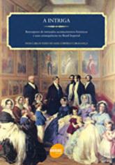 A intriga: retrospecto de intrincados acontecimentos históricos e suas consequências no Brasil Imperial - 1ª ed.
