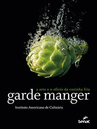 Garde manger: a arte e o ofício da cozinha fria - 4ª ed.