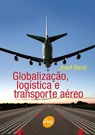 Globalização, logística e transporte aéreo  - 1ª ed.
