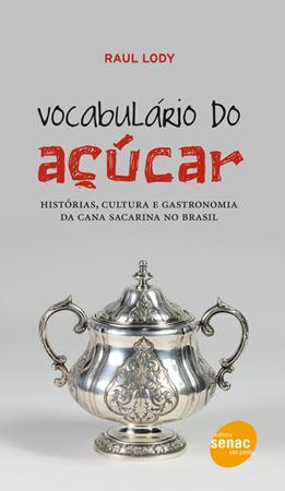 Vocabulário do açúcar: histórias, cultura e gastronomia da cana sacarina no Brasil - 1ª ed.