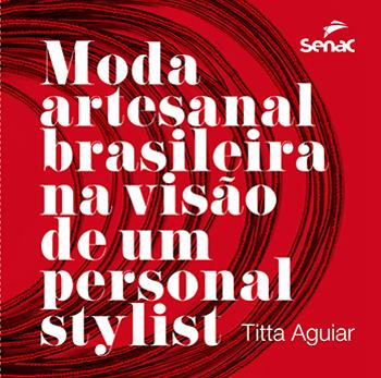 Moda artesanal brasileira na visão de um personal stylist  - 1.a EDIÇÃO