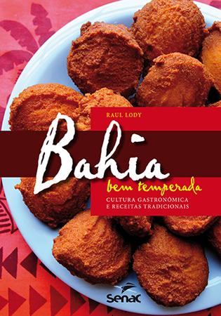 Bahia bem temperada: cultura gastronômica e receitas tradicionais - 1ª ed.