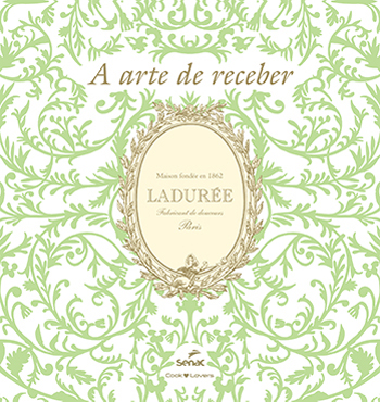 A arte de receber: Ladurée - 1ª ed.