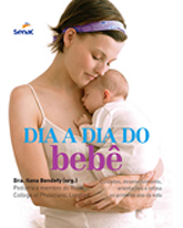 Dia a dia do bebê: cuidados, desenvolvimento, orientações e rotina no primeiro ano de vida   - 1.a EDIÇÃO