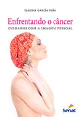 Enfrentando o câncer: cuidados com a imagem pessoal - 1.a EDIÇÃO