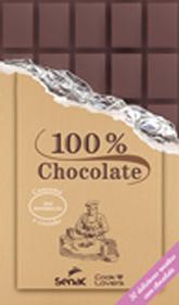 100% chocolate: 30 deliciosas receitas com chocolate - 1ª ed.