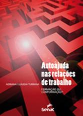 Autoajuda nas relações de trabalho: formação ou conformação? - 1ª ed.