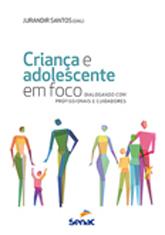 Criança e adolescente em foco: dialogando com profissionais e cuidadores - 1ª ed.