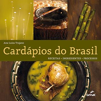 Cardápios do Brasil: receitas, ingredientes, processos  - 1.a EDIÇÃO