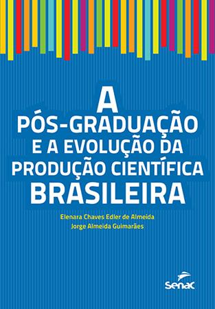 A pós-graduação e a evolução da produção científica brasileira - 1ª ed.