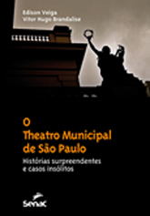 O Theatro Municipal de São Paulo: histórias surpreendentes e casos insólitos - 1ª ed.