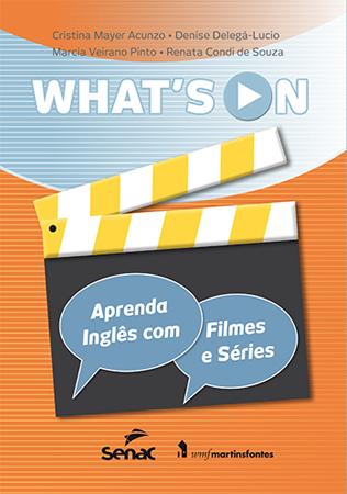 What´s on: aprenda inglês com filmes e séries - 1ª ed.