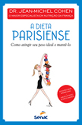 A dieta parisiense: como atingir seu peso ideal e mantê-lo - 1ª ed.