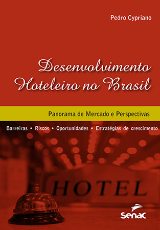 Desenvolvimento hoteleiro no Brasil: panorama de mercado e perspectivas - 1ª ed.