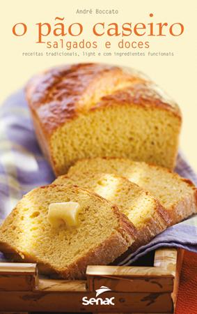 O pão caseiro salgados e doces - 1.a EDIÇÃO