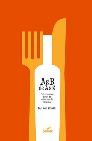 A e B de A a Z: entendendo o setor de alimentos e bebidas - 1ª ed.