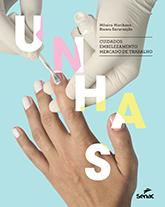 Unhas: cuidados, embelezamento, mercado de trabalho - 2ª ed.