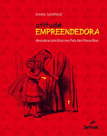 Atitude empreendedora: descubra com Alice seu país das maravilhas - 1ª ed.