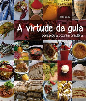 A virtude da gula: pensando a cozinha brasileira  - 1ª ed.