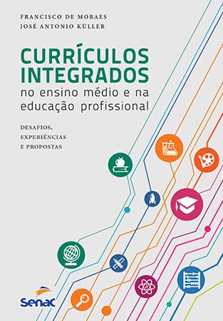Currículos integrados no ensino médio e na educação profissional: desafios, experiências e propostas - 1ª ed.
