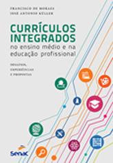 Currículos integrados no ensino médio e na educação profissional: desafios, experiências e propostas - 1.a EDIÇÃO