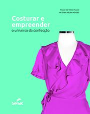 Costurar e empreender: o universo da confecção - 1ª ed.