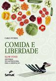 Comida e liberdade: slow food, histórias de gastronomia para libertação - 1ª ed.