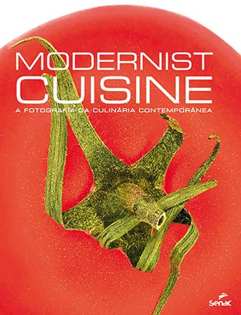 Modernist Cuisine: a fotografia da culinária contemporânea - 1ª ed.