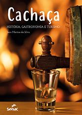 Cachaça: história, gastronomia e turismo - 1.a EDIÇÃO