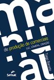 Manual de produção de comerciais: luz, câmera e criação - 1ª ed.